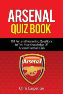 Arsenal Quiz Book: 101 Questions That Will Test Your Knowledge of the Gunners.