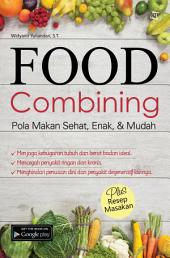 Food Combining: Pola Makan Sehat, Enak,& Mudah
