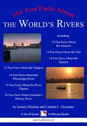 101 Fun Facts About the World's Rivers: A Set of Seven 15-Minute Books