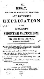 An Essay, Toward an Easy, Plain, Practical, and Extensive Explication of the Assembly's Shorter Catechism
