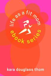 Life as a Fit Mom: The Complete eBook Series
