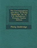 The Correspondence and Diary of Philip Doddridge  Ed  by J  D  Humphreys   Primary Source Edition PDF