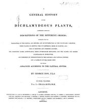 A General History of the Dichlamydeous Plants, Comprising Complete Descriptions of the Different Orders; Together with the Characters of the Genera and Species, and an Enumeration of the Cultivated Varieties; Their Places of Growth, Time of Flowering, Mode of Culture, and Uses in Medicine and Domestic Economy; the Scientific Names Accentuated, Their Etymologies Explained, and the Classes and Orders Illustrated by Engravings, and Preceded by Introductions to the Linnaean and Natural Systems, and a Glossary of the Terms Used: 1: Thalamiflorae