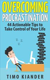 Overcoming Procrastination: 44 Actionable Tips to Take Control of Your Life