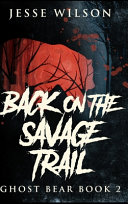 Back On The Savage Trail