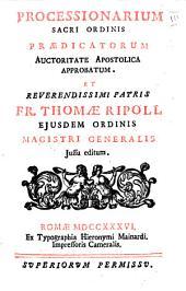 Processionarium sacri ordinis praedicatorum auctoritate apostolica approbatum, et reverendissimi patris FR. Thomae Ripoll ... jussu editum