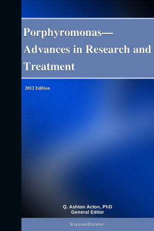 Porphyromonas   Advances in Research and Treatment  2012 Edition PDF