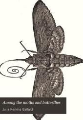"Among the Moths and Butterflies: A Revised and Enlarged Edition of ""Insect Lives; Or, Born in Prison,"""