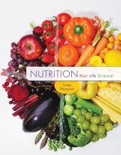 Nutrition: Your Life Science: Edition 2
