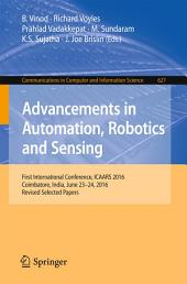 Advancements in Automation, Robotics and Sensing: First International Conference, ICAARS 2016, Coimbatore, India, June 23 - 24, 2016, Revised Selected Papers