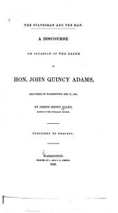 The Statesman and the Man: A Discourse on Occasion of the Death of Hon. John Quincy Adams, Delivered in Washington, Feb. 27, 1848