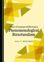 Theory of Language and Meaning in Phenomenological Structuralism PDF