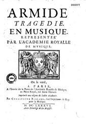 Armide, tragédie [par Quinault] en musique [de Lully] représentée par l'Académie Royale de Musique