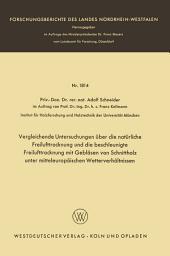 Vergleichende Untersuchungen über die natürliche Freilufttrocknung und die beschleunigte Freilufttrocknung mit Gebläsen von Schnittholz unter mitteleuropäischen Wetterverhältnissen