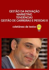GESTÃO DA INOVAÇÃO – MARKETING – TENDÊNCIAS – GESTÃO DE CARREIRAS E PESSOAS - 2ª coletânea de textos de EZ