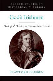 God's Irishmen: Theological Debates in Cromwellian Ireland