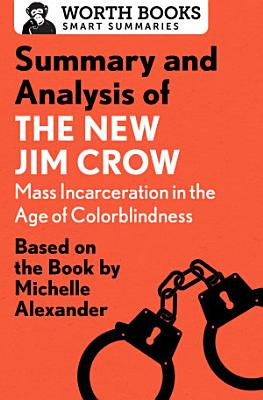 Summary and Analysis of The New Jim Crow  Mass Incarceration in the Age of Colorblindness