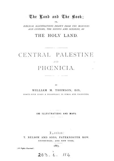 The Land and the Book  Or  Biblical Illustrations Drawn from the Manners and Customs  the Scenes and Scenery of the Holy Land PDF