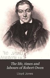 The Life, Times and Labours of Robert Owen: Volumes 1-2