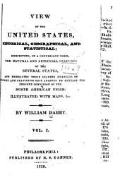View of the United States: Historical, Geographical, and Statistical ; Exhibiting, in a Convenient Form, the Natural and Artificial Features of the Several States, and Embracing Those Leading Branches of History and Statistics Best Adapted to Develop the Present Condition of the North American Union