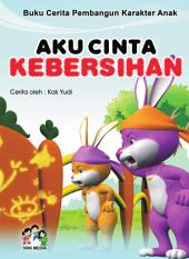 Aku Cinta Kebersihan: Serial Buku Cerita Pembangun Karakter Anak