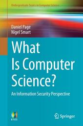 What Is Computer Science?: An Information Security Perspective