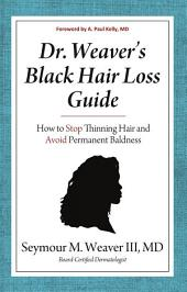 Dr. Weaver's Black Hair Loss Guide: How to Stop Thinning Hair and Avoid Permanent Baldness
