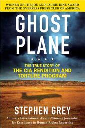 Ghost Plane: The True Story of the CIA Torture Program
