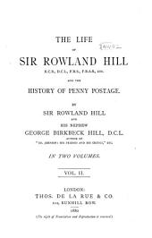 The Life of Sir Rowland Hill and the History of Penny Postage: Volume 2