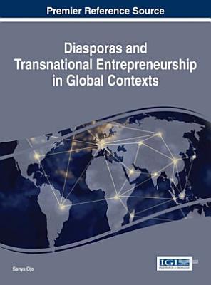 Diasporas and Transnational Entrepreneurship in Global Contexts