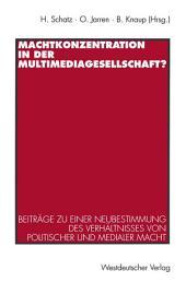 Machtkonzentration in der Multimediagesellschaft?: Beiträge zu einer Neubestimmung des Verhältnisses von politischer und medialer Macht