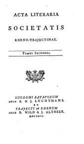 Acta literaria societatis Rheno-Trajectinae: Volume 2
