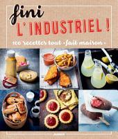 Fini l'industriel !: 100 recettes tout « fait maison »