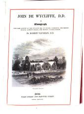 John de Wycliffe: A monograph, with some account of the Wycliffe mss. in Oxford, Cambridge, the British Museum