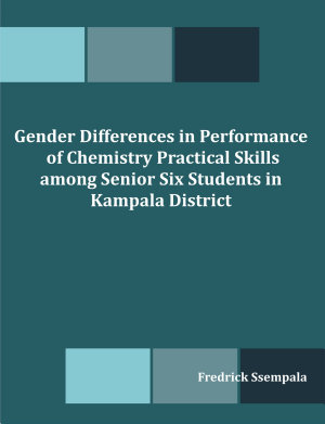 Gender Differences in Performance of Chemistry Practical Skills Among Senior Six Students in Kampala District