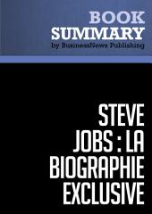Résumé: Steve Jobs: La Biographie exclusive - Walter Isaacson: Biographie exclusive