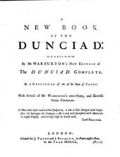 A New Book of the Dunciad:: Occasion'd by Mr. Warburton's New Edition of the Dunciad Complete