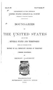 Boundaries of the United States: And of the Several States and Territories, with an Outline of the History of All Important Changes of Territory, Issues 223-227