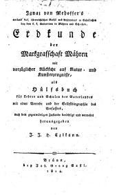 Erdkunde der Markgrafschaft Mähren mit ... Rücksicht auf Natur- und Kunsterzeugnisse, als Hülfsbuch ... hrsg. von J. J. H. Czikann