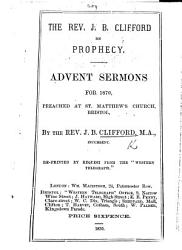 The Rev  J  B  Clifford on Prophecy  Advent Sermons for 1870  Preached at St  Matthew s Church  Bristol     Reprinted     from the    Western Telegraph     PDF