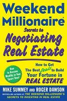 Weekend Millionaire Secrets to Negotiating Real Estate  How to Get the Best Deals to Build Your Fortune in Real Estate PDF