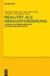 Realität als Herausforderung: Literatur in ihren konkreten historischen Kontexten. Festschrift für Wilhelm Kühlmann zum 65. Geburtstag