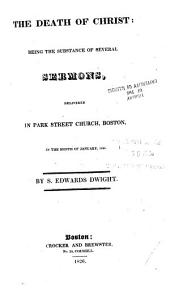 The Death of Christ: Being the Substance of Several Sermons, Delivered in Park Street Church, Boston, in the Month of January 1826