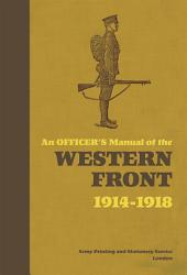 An Officer's Manual of the Western Front: 1914-1918