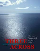 Three Across: The Great Transatlantic Air Race of 1927