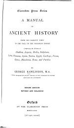 A Manual of Ancient History, from the Earliest Times to the Fall of the Sassanian Empire