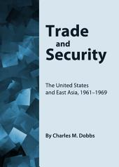 Trade and Security: The United States and East Asia, 1961-1969