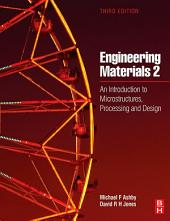 Engineering Materials 2: An Introduction to Microstructures, Processing and Design, Edition 3