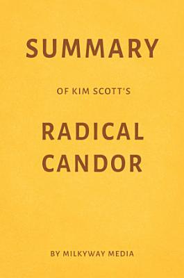 Summary of Kim Scott   s Radical Candor by Milkyway Media