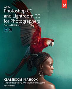 Adobe Photoshop and Lightroom Classic CC Classroom in a Book  2019 release  Book